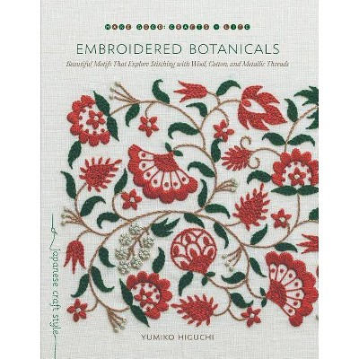 Embroidered Botanicals - (Make Good: Japanese Craft Style)by Yumiko Higuchi (Paperback)