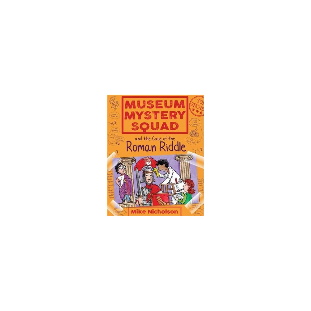 Museum Mystery Squad the Case of the Roman Riddle - by Mike Nicholson (Paperback)