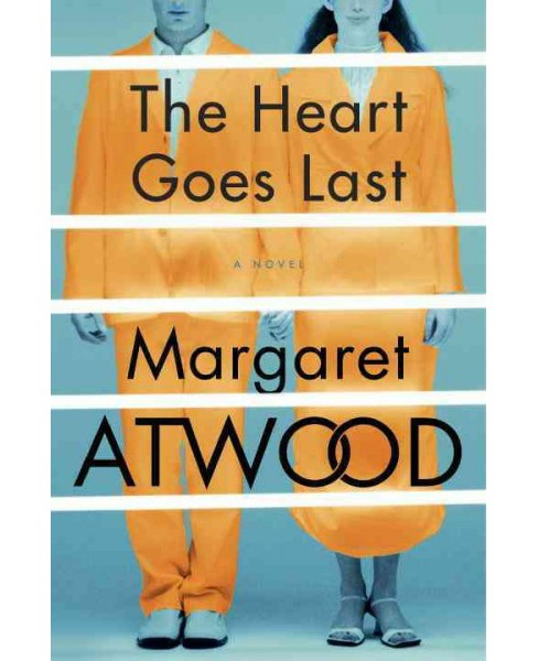 Heart Goes Last (Hardcover) (Margaret Eleanor Atwood) - image 1 of 1