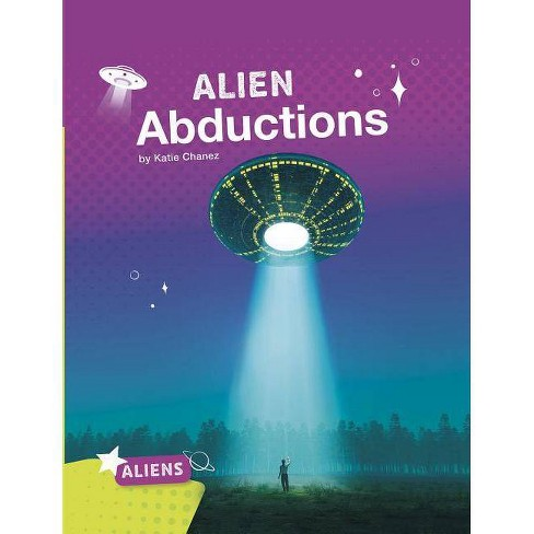 Alien Abductions - (Aliens) by  Katie Chanez (Paperback) - image 1 of 1