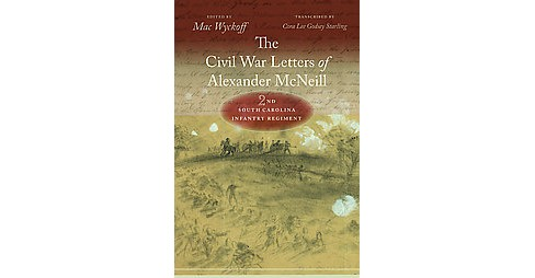 Civil War Letters of Alexander McNeill : 2nd South Carolina Infantry Regiment (Hardcover) - image 1 of 1
