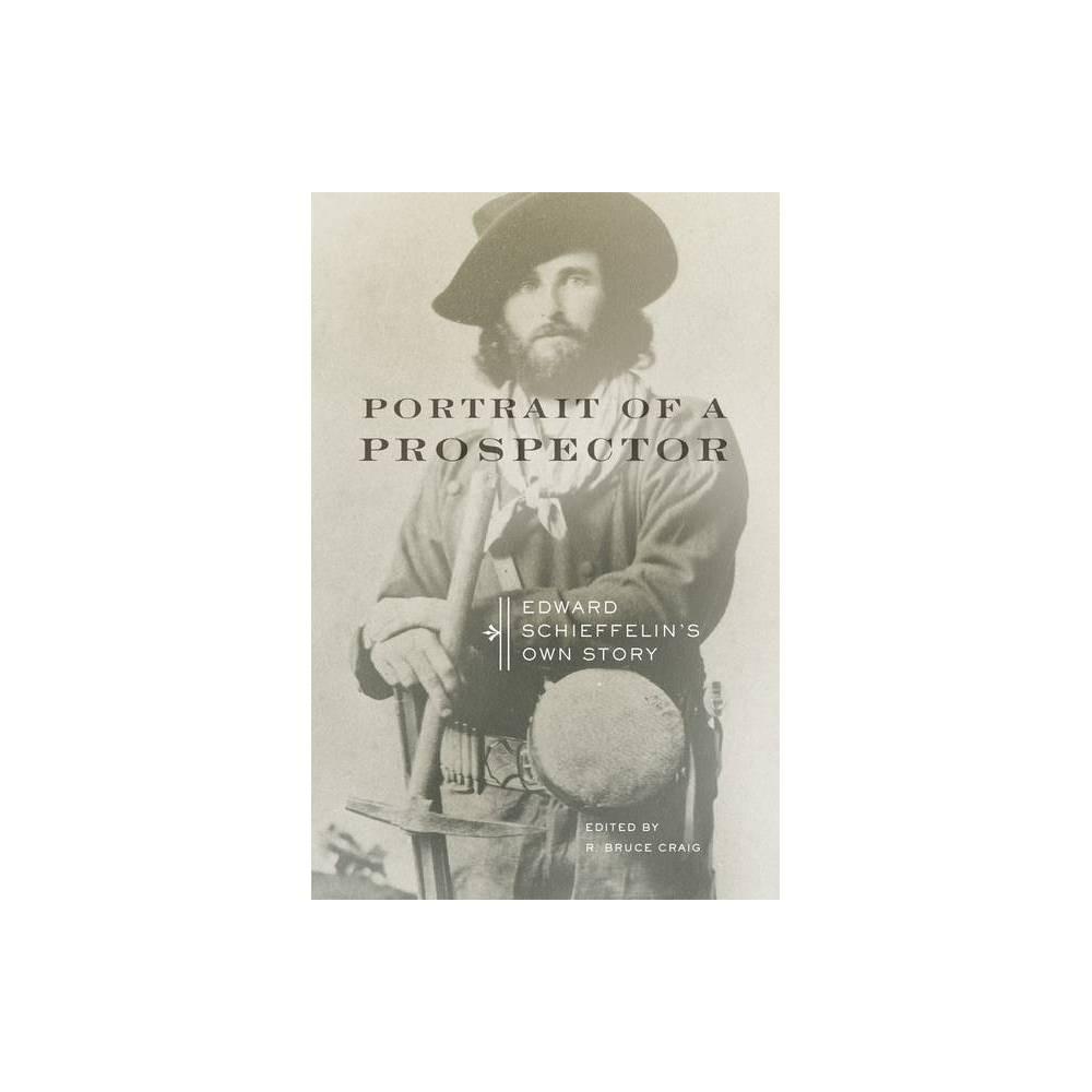 Portrait of a Prospector - by Edward Schieffelin (Paperback)
