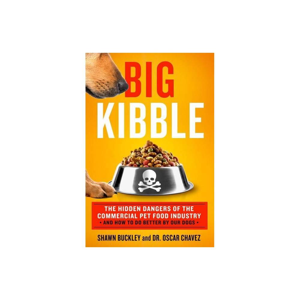 Big Kibble By Shawn Buckley Oscar Chavez Hardcover