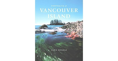 Portraits of Vancouver Island (Reprint) (Paperback) (Chris Cheadle) - image 1 of 1