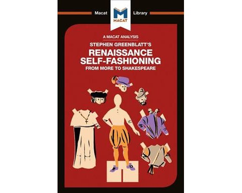 Stephen Greenblatt's Renaissance Self-fashioning : From More to Shakespeare - by Liam Haydon (Paperback) - image 1 of 1