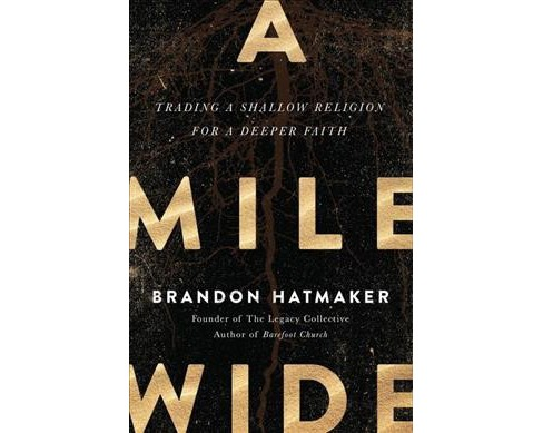 Mile Wide : Trading a Shallow Religion for a Deeper Faith (Reprint) (Paperback) (Brandon Hatmaker) - image 1 of 1