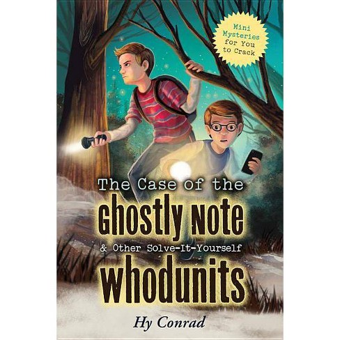 The Case of the Ghostly Note & Other Solve-It-Yourself Whodunits - by  Hy Conrad (Paperback) - image 1 of 1