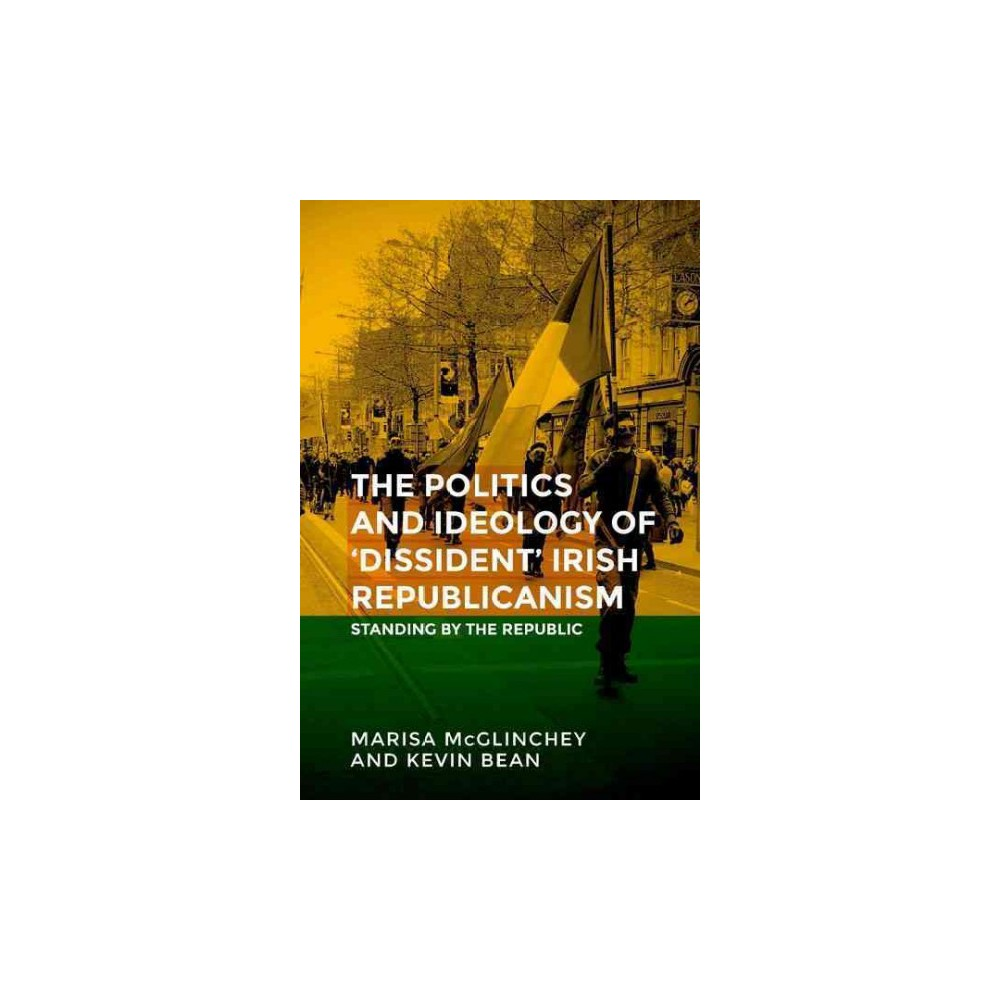 Unfinished business : The politics of 'dissident' Irish republicanism - by Marisa Mcglinchey (Paperback)