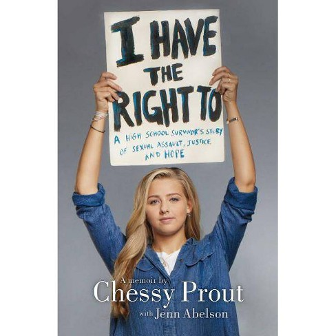 I Have the Right To : A High School Survivor's Story of Sexual Assault, Justice, and Hope -  (Hardcover) - image 1 of 1