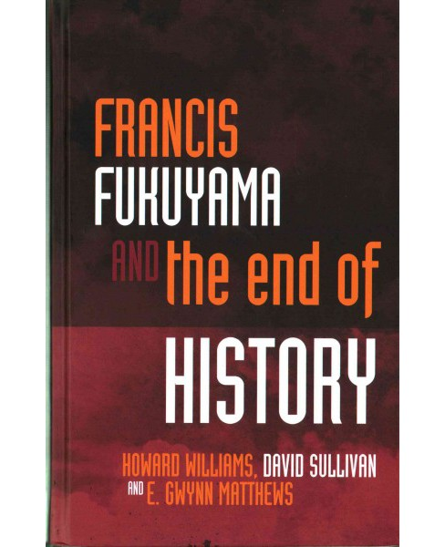 Francis Fukuyama and the End of History (Hardcover) (Howard Williams) - image 1 of 1