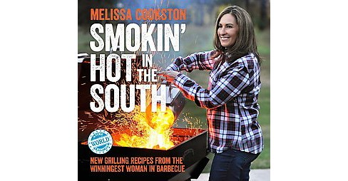 Smokin' Hot in the South : New Grilling Recipes from the Winningest Woman in Barbecue (Hardcover) - image 1 of 1