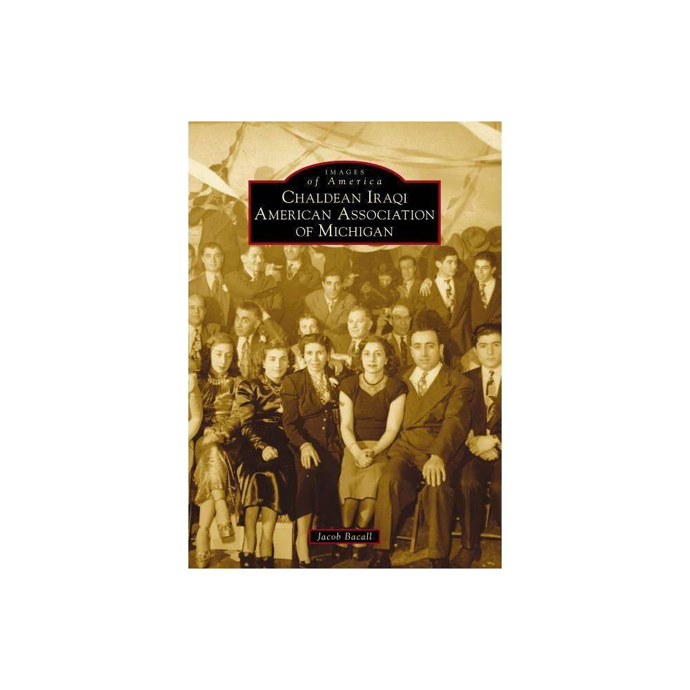 Chaldean Iraqi American Ociation Of Michigan By Jacob Bacall Paperback