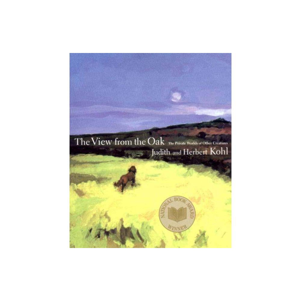 The View from the Oak - by Herbert R Kohl & Judith Kohl (Paperback) The View from the Oak - by Herbert R Kohl and Judith Kohl (Paperback)