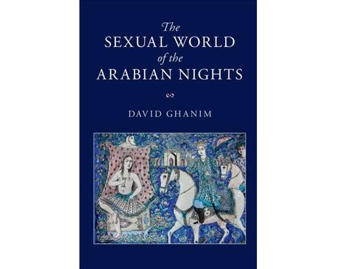 Sexual World of the Arabian Nights -  by David Ghanim (Hardcover) - image 1 of 1