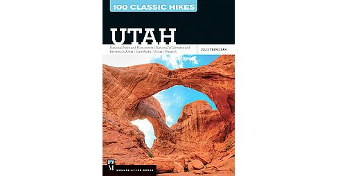 100 Classic Hikes Utah : National Parks and Monuments, National Wilderness and Recreation Areas, State - image 1 of 1
