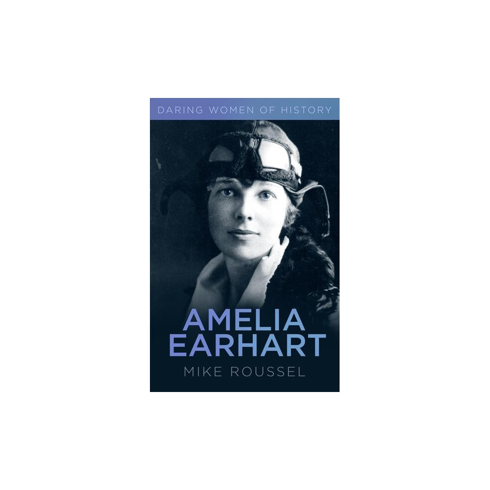 Daring Women of History : Amelia Earhart (Paperback) (Mike Roussel)