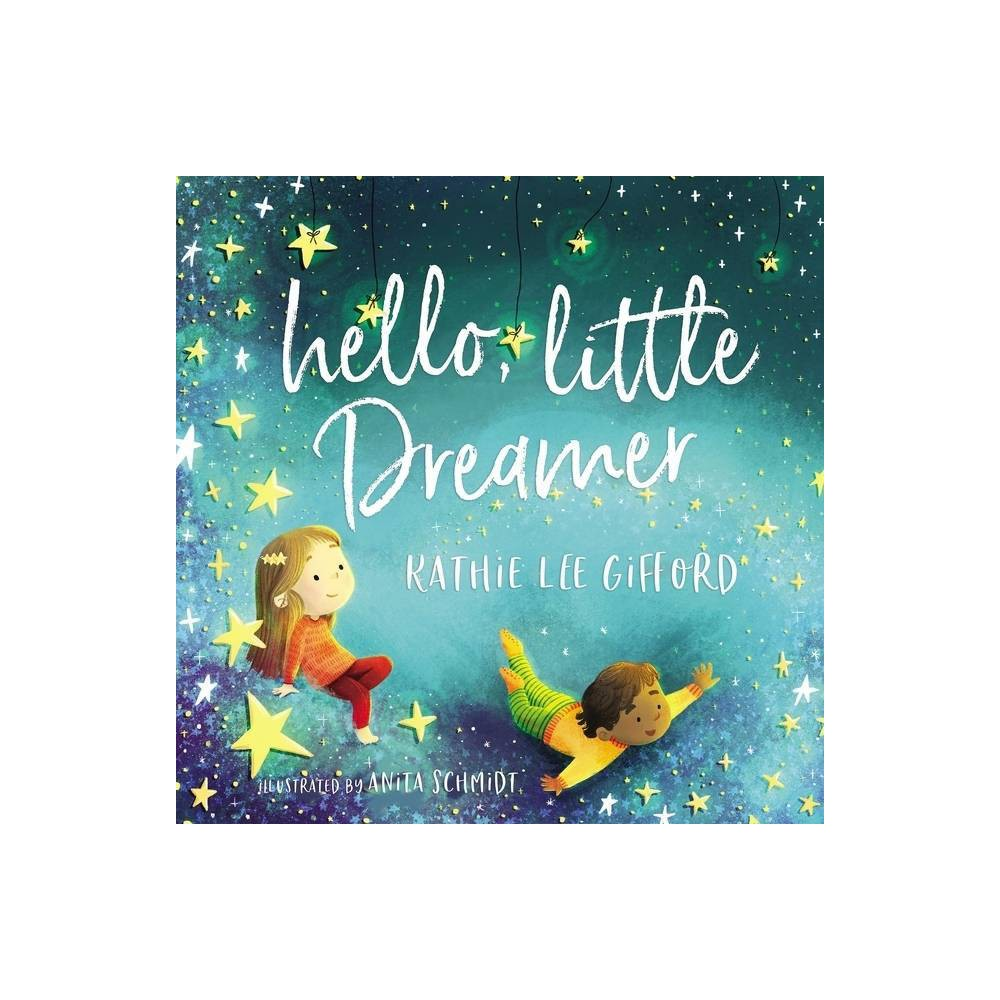 Hello Little Dreamer By Kathie Lee Gifford Hardcover