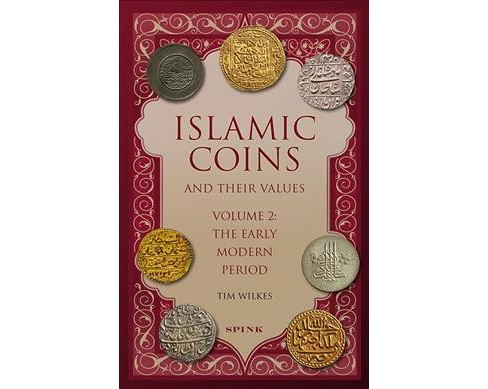 Islamic Coins & Their Values : The Early Modern Period -   Book 2 by Tim Wilkes (Hardcover) - image 1 of 1