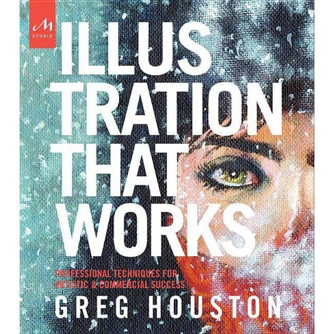 Illustration That Works - by  Greg Houston (Paperback) - image 1 of 1