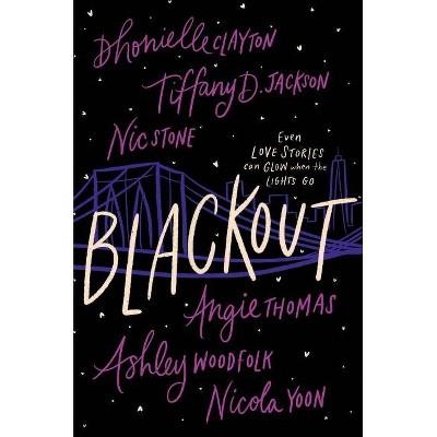 Blackout - by Dhonielle Clayton & Tiffany D Jackson & Nic Stone & Angie Thomas & Ashley Woodfolk & Nicola Yoon (Hardcover)