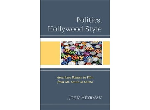 Politics, Hollywood Style : American Politics in Film from Mr. Smith to Selma -  (Hardcover) - image 1 of 1