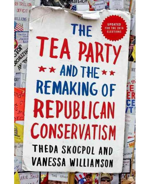 Tea Party and the Remaking of Republican Conservatism (Updated) (Paperback) (Theda Skocpol) - image 1 of 1