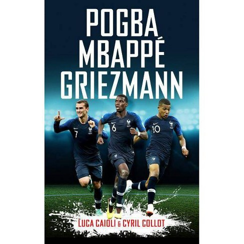 Pogba, Mbappa, Griezmann - by  Luca Caioli & Cyril Collot (Paperback) - image 1 of 1