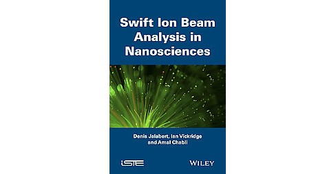 Swift Ion Beam Analysis in Nanosciences (Hardcover) (Denis Jalabert & Ian Vickridge & Amal Chabli) - image 1 of 1