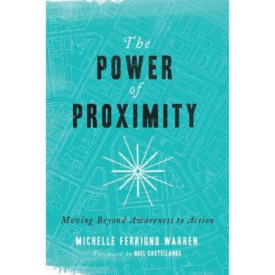 The Power of Proximity - by  Michelle Ferrigno Warren (Paperback)