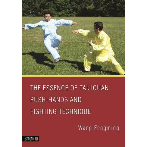 The Essence of Taijiquan Push-Hands and Fighting Technique - by  Fengming Wang (Paperback) - image 1 of 1
