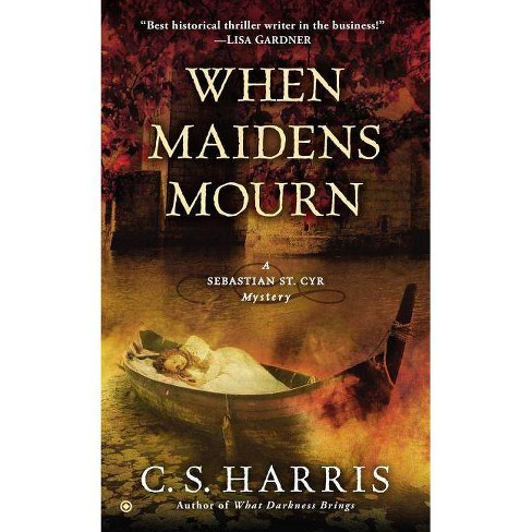 When Maidens Mourn - (Sebastian St. Cyr Mysteries (Paperback)) by  C S Harris (Paperback) - image 1 of 1