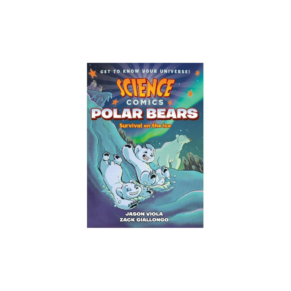 Science Comics : Polar Bears - Survival on the Ice - by Jason Viola (Paperback)