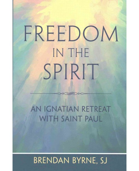 Freedom in the Spirit : An Ignatian Retreat with Saint Paul (Paperback) (Brendan Byrne) - image 1 of 1