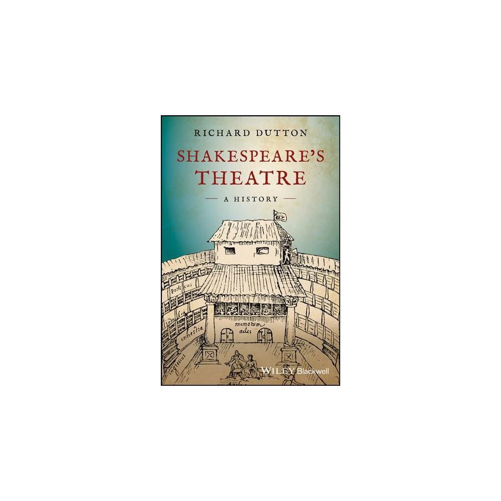 Shakespeare's Theatre : A History - by Richard Dutton (Hardcover)