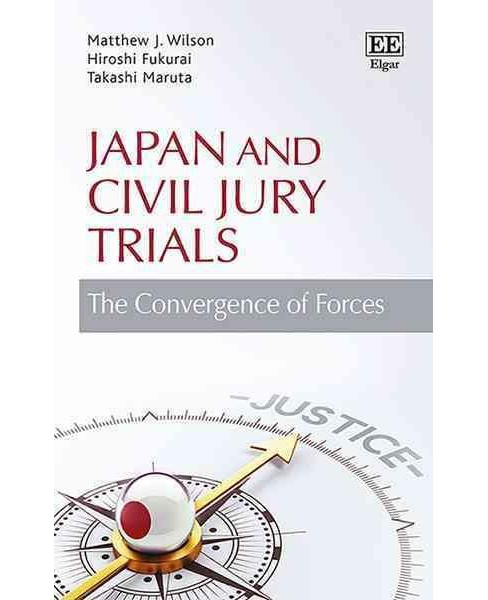 Japan and Civil Jury Trials : The Convergence of Forces (Hardcover) (Matthew J. Wilson & Hiroshi Fukurai - image 1 of 1