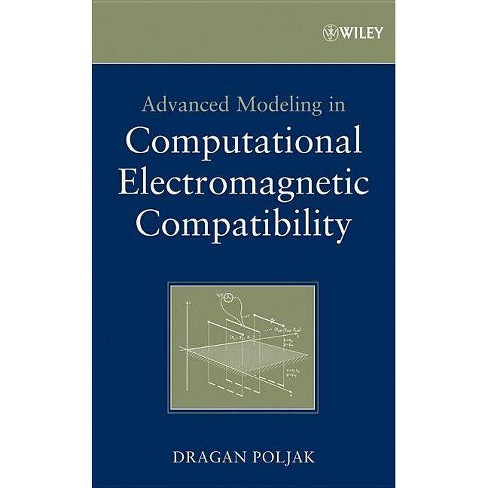 Advanced Modeling in Computational Electromagnetic Compatibility - by  Dragan Poljak (Hardcover)