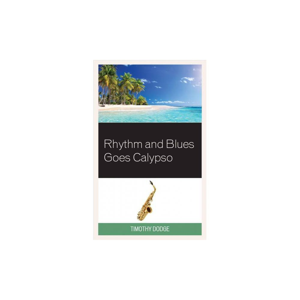 Rhythm and Blues Goes Calypso - by Timothy Dodge (Hardcover)
