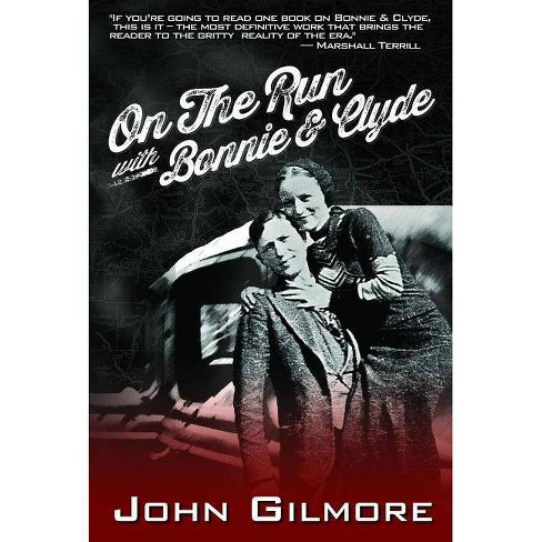 On the Run with Bonnie & Clyde - by  John Gilmore (Paperback) - image 1 of 1