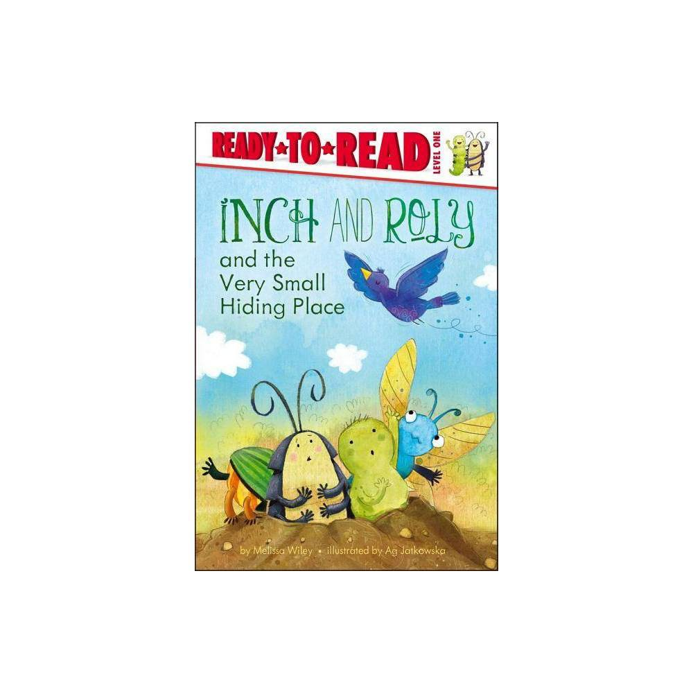 Inch and Roly and the Very Small Hiding Place - (Ready-To-Read - Level 1 (Hardcover)) by Melissa Wiley