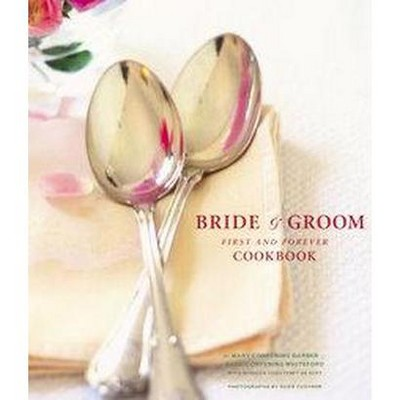Bride & Groom First and Forever Cookbook : First and Forever (Hardcover)(Mary Corpening Barber)