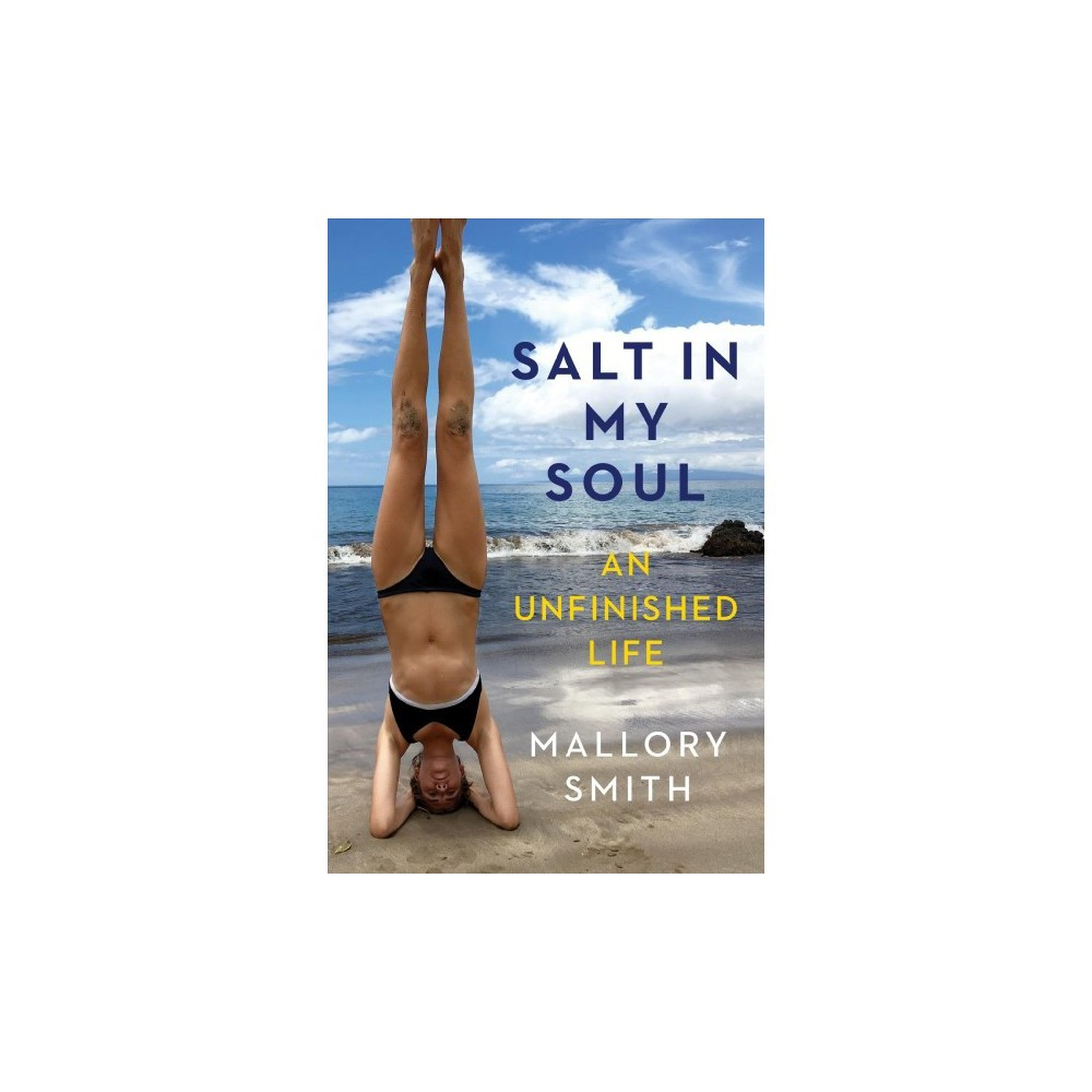 Salt in My Soul : An Unfinished Life - by Mallory Smith (Hardcover)