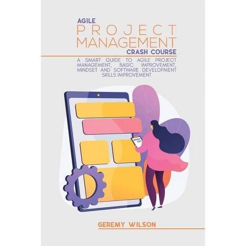 Agile Project Management Crash Course - by Geremy Wilson (Paperback)