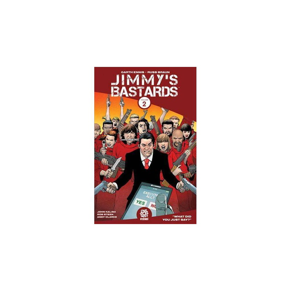 Jimmy's Bastards 2 : What Did You Just Say? - (Jimmy's Bastards) by Garth Ennis (Paperback)
