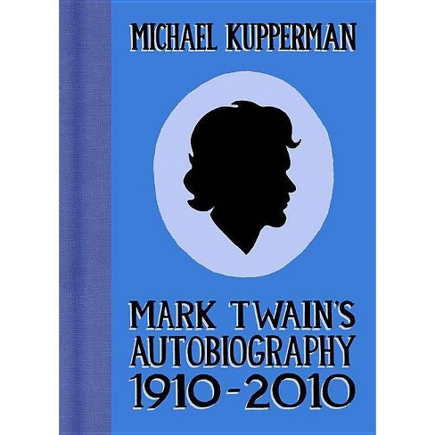 Mark Twain's Autobiography 1910-2010 - by  Michael Kupperman (Hardcover) - image 1 of 1