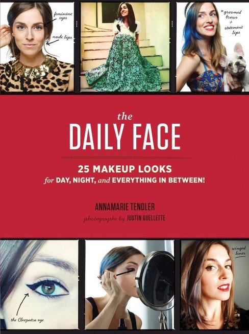 Daily Face : 25 Makeup Looks for Day, Night, and Everything in Between! (Paperback) (Annamarie Tendler) - image 1 of 1