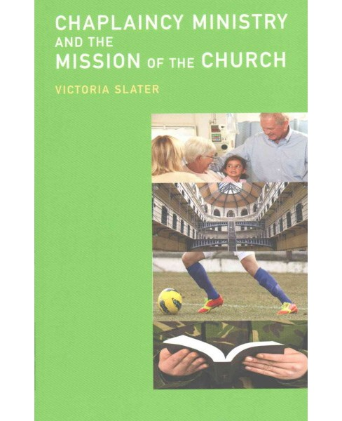 Chaplaincy Ministry and the Mission of the Church (Paperback) (Victoria Slater) - image 1 of 1