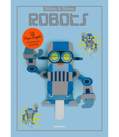 Make & Move Robots : 12 Paper Puppets to Press Out and Play (Paperback) (Sato Hisao) - image 1 of 1