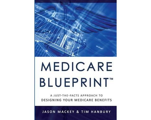 Medicare Blueprint : A Just-the-Facts Approach to Designing Your Medicare Benefits (Hardcover) (Jason - image 1 of 1