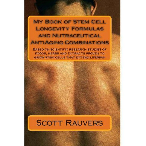 My Book of Stem Cell Longevity Formulas and Nutraceutical Antiaging Combinations - by  MR Scott Rauvers - image 1 of 1
