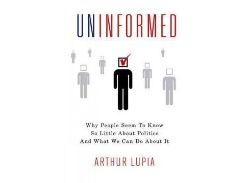 Uninformed : Why People Know So Little about Politics and What We Can do about It (Hardcover) (Arthur - image 1 of 1